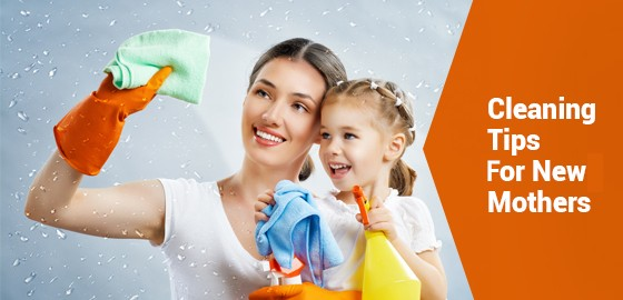 Cleaning Tips For New Mothers