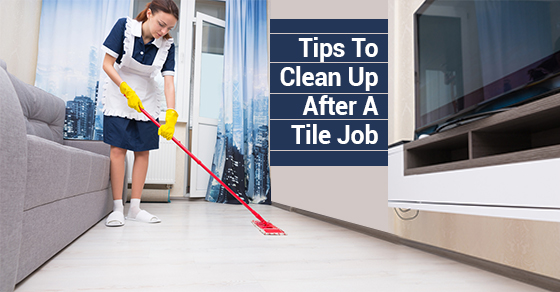 Tips To Clean Up After A Tile Job