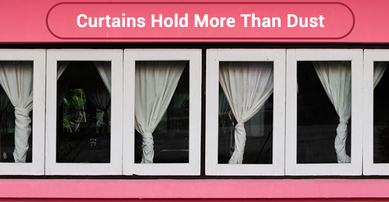 Curtains Hold More Than Dust