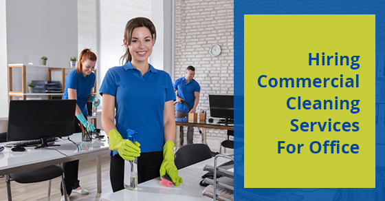 Hiring Commercial Cleaning Services For Office