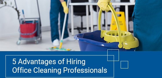 5 Advantages of Hiring Office Cleaning Professionals