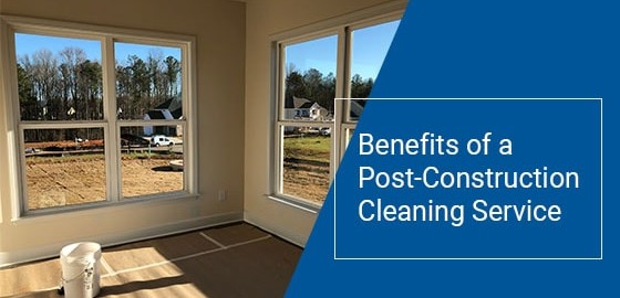 Benefits of a Post-Construction Cleaning Service